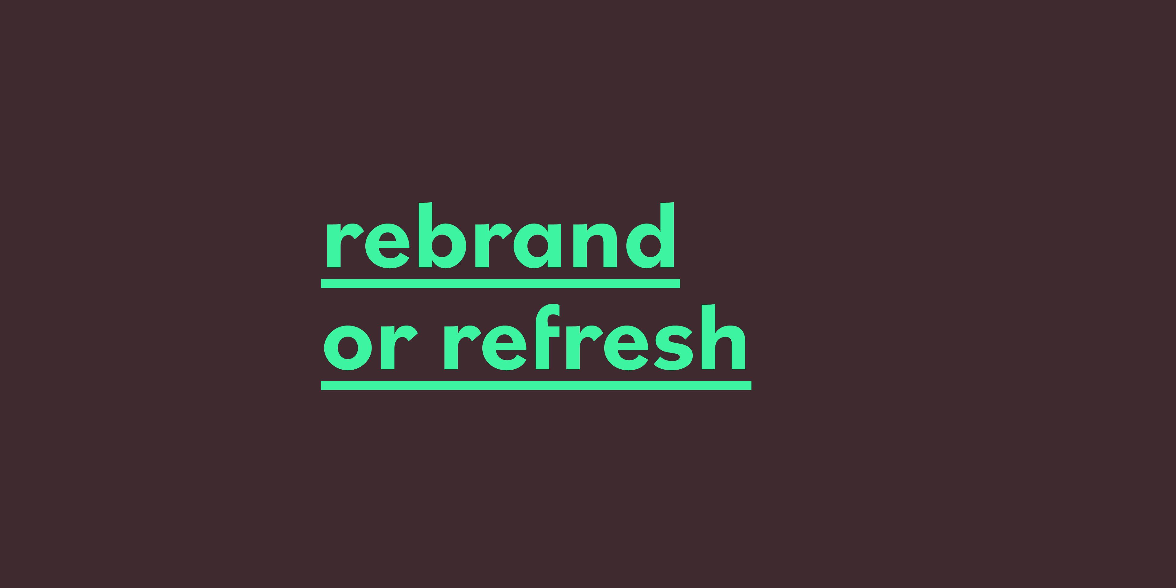 Rebrand or brand refresh?
